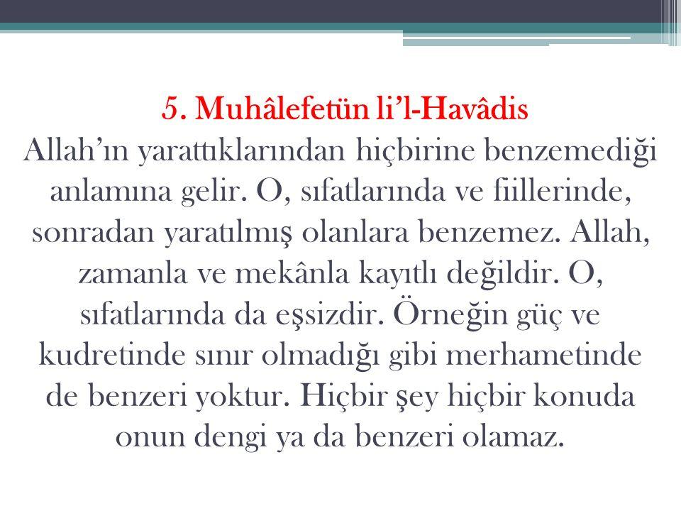 5. Muhâlefetün li'l-Havâdis Allah'ın yarattıklarından hiçbirine benzemedi ğ i anlamına gelir.