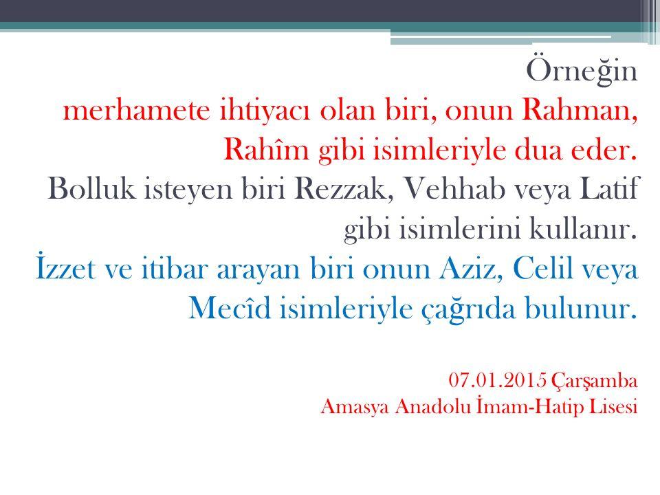 Örne ğ in merhamete ihtiyacı olan biri, onun Rahman, Rahîm gibi isimleriyle dua eder.