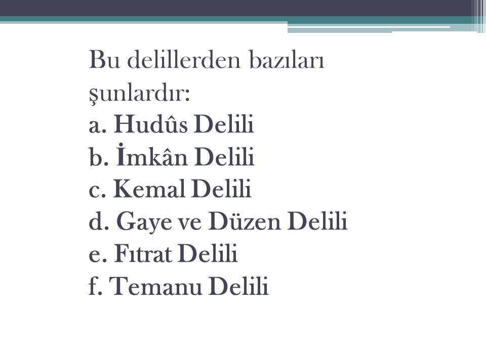 Bu delillerden bazıları ş unlardır: a. Hudûs Delili b.