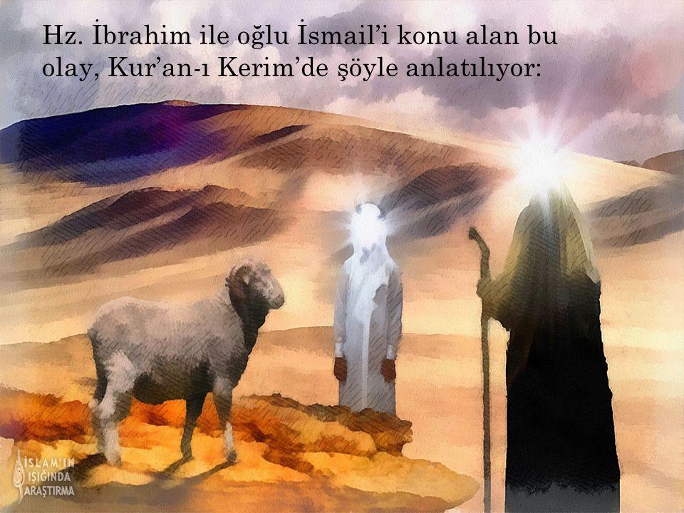 H Z. İ BRAHIM VE ISMAIL Kurban ibadeti ilk olarak Hz. İbrahim ile başlar. Uzun süre çocuğu olmayan Hz. İbrahim, Yüce Allah'a dua ederek eğer bir evlad