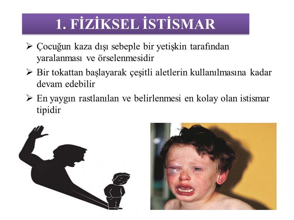 1. FİZİKSEL İSTİSMAR  Çocuğun kaza dışı sebeple bir yetişkin tarafından yaralanması ve örselenmesidir  Bir tokattan başlayarak çeşitli aletlerin kul