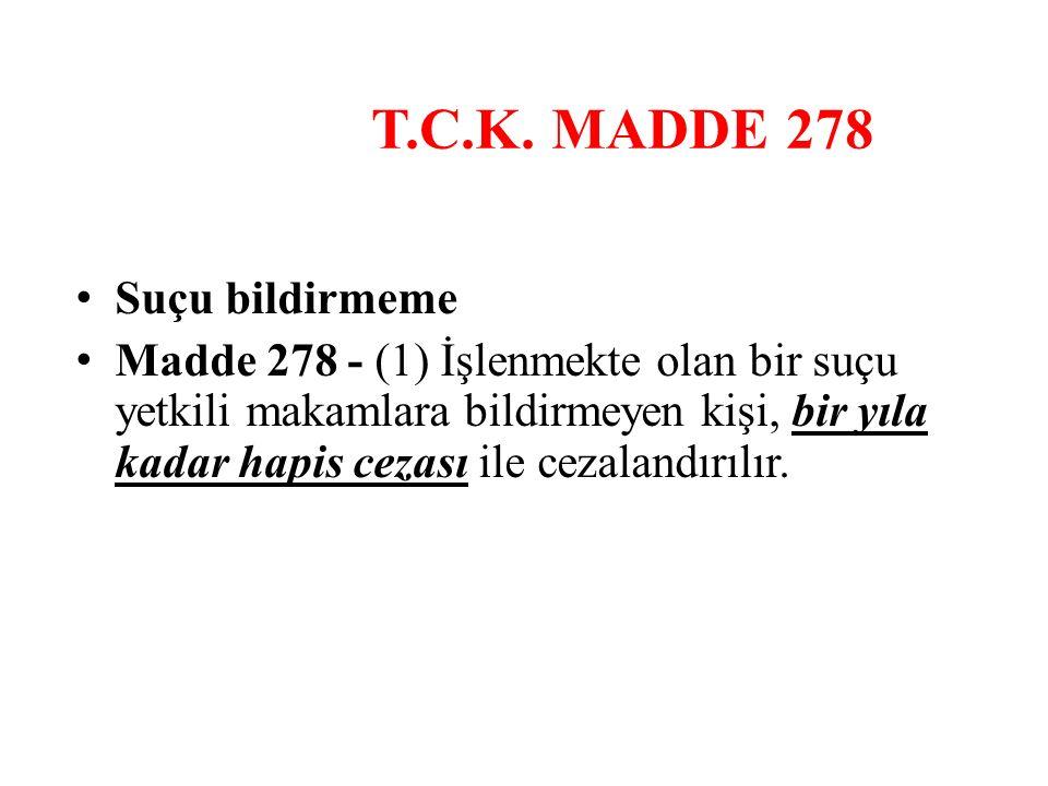 T.C.K. MADDE 278 Suçu bildirmeme Madde 278 - (1) İşlenmekte olan bir suçu yetkili makamlara bildirmeyen kişi, bir yıla kadar hapis cezası ile cezaland
