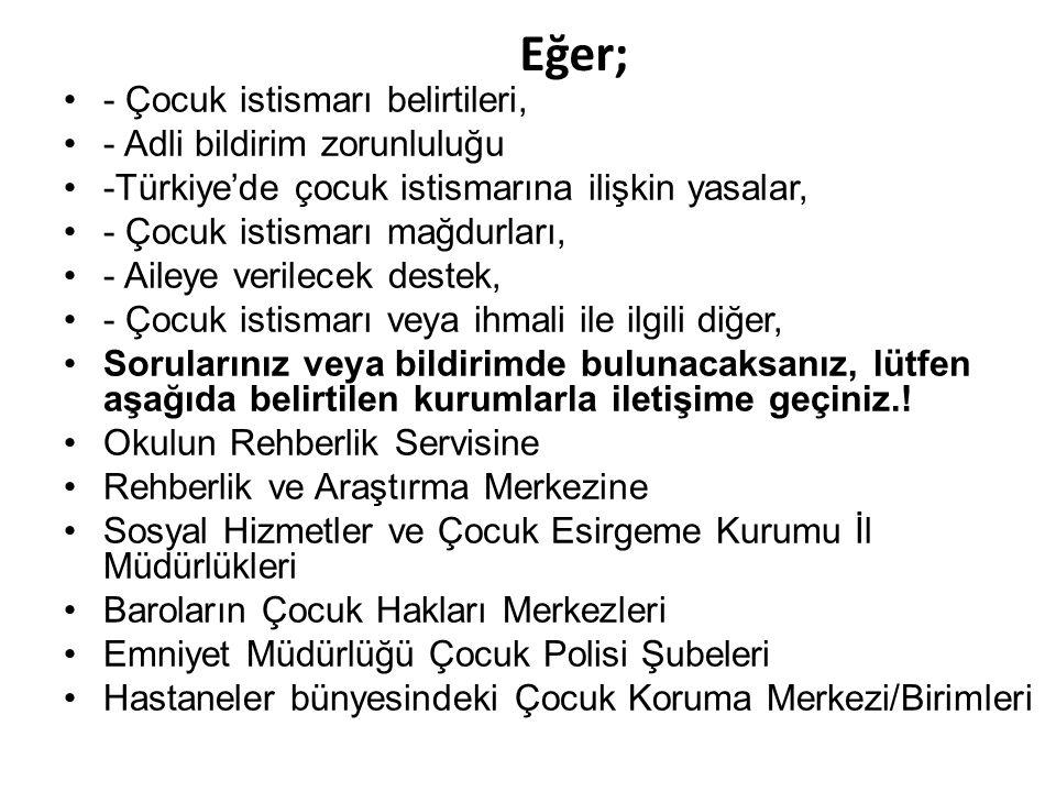 Eğer; - Çocuk istismarı belirtileri, - Adli bildirim zorunluluğu -Türkiye'de çocuk istismarına ilişkin yasalar, - Çocuk istismarı mağdurları, - Aileye