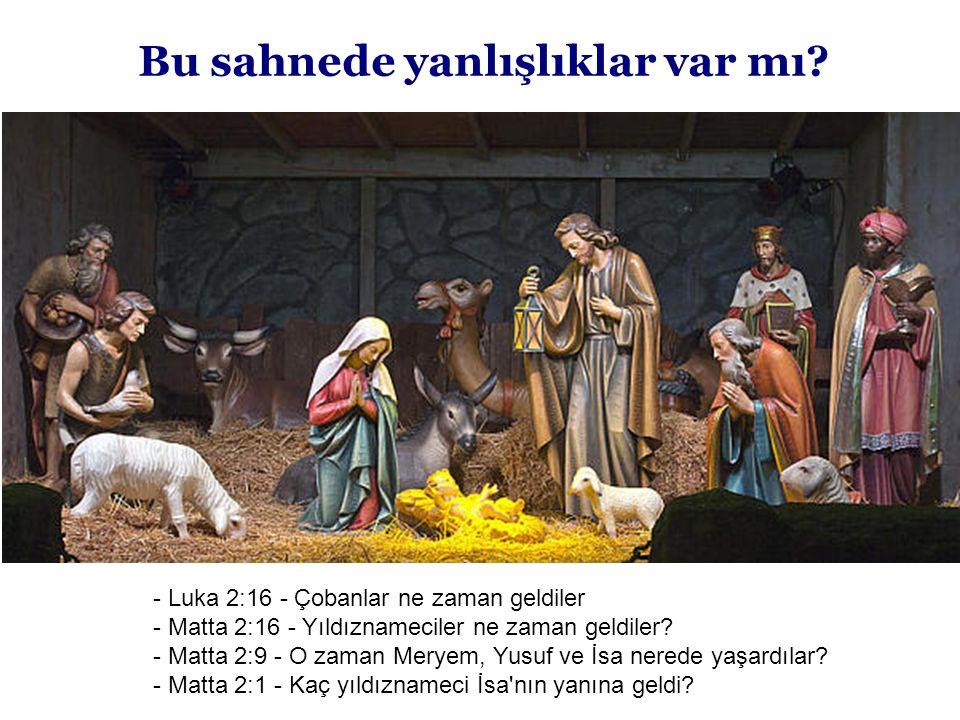 Bu sahnede yanlışlıklar var mı? - Luka 2:16 - Çobanlar ne zaman geldiler - Matta 2:16 - Yıldıznameciler ne zaman geldiler? - Matta 2:9 - O zaman Merye