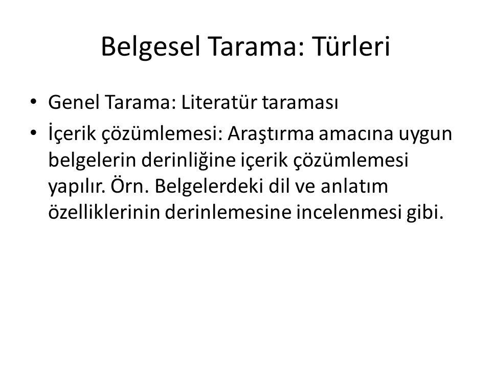 Belgesel Tarama: Türleri Genel Tarama: Literatür taraması İçerik çözümlemesi: Araştırma amacına uygun belgelerin derinliğine içerik çözümlemesi yapılır.
