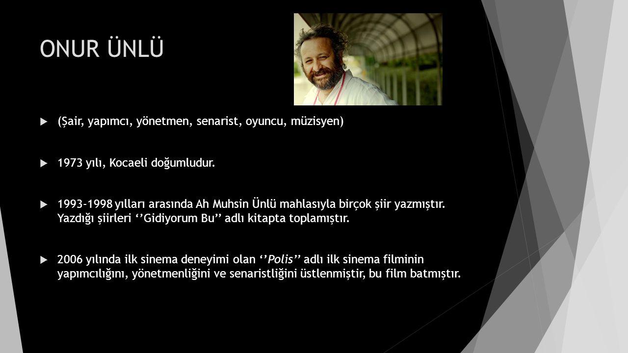  (Şair, yapımcı, yönetmen, senarist, oyuncu, müzisyen)  1973 yılı, Kocaeli doğumludur.  1993-1998 yılları arasında Ah Muhsin Ünlü mahlasıyla birçok