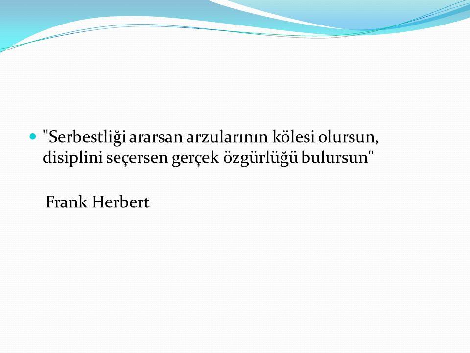 Serbestliği ararsan arzularının kölesi olursun, disiplini seçersen gerçek özgürlüğü bulursun Frank Herbert