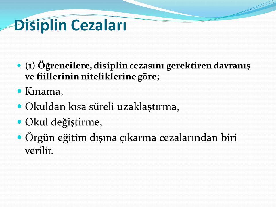 Disiplin Cezaları (1) Öğrencilere, disiplin cezasını gerektiren davranış ve fiillerinin niteliklerine göre; Kınama, Okuldan kısa süreli uzaklaştırma,