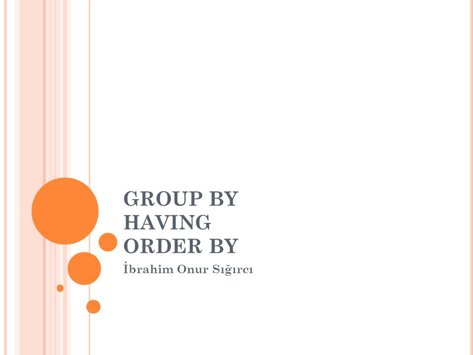 GROUP BY HAVING ORDER BY İbrahim Onur Sığırcı