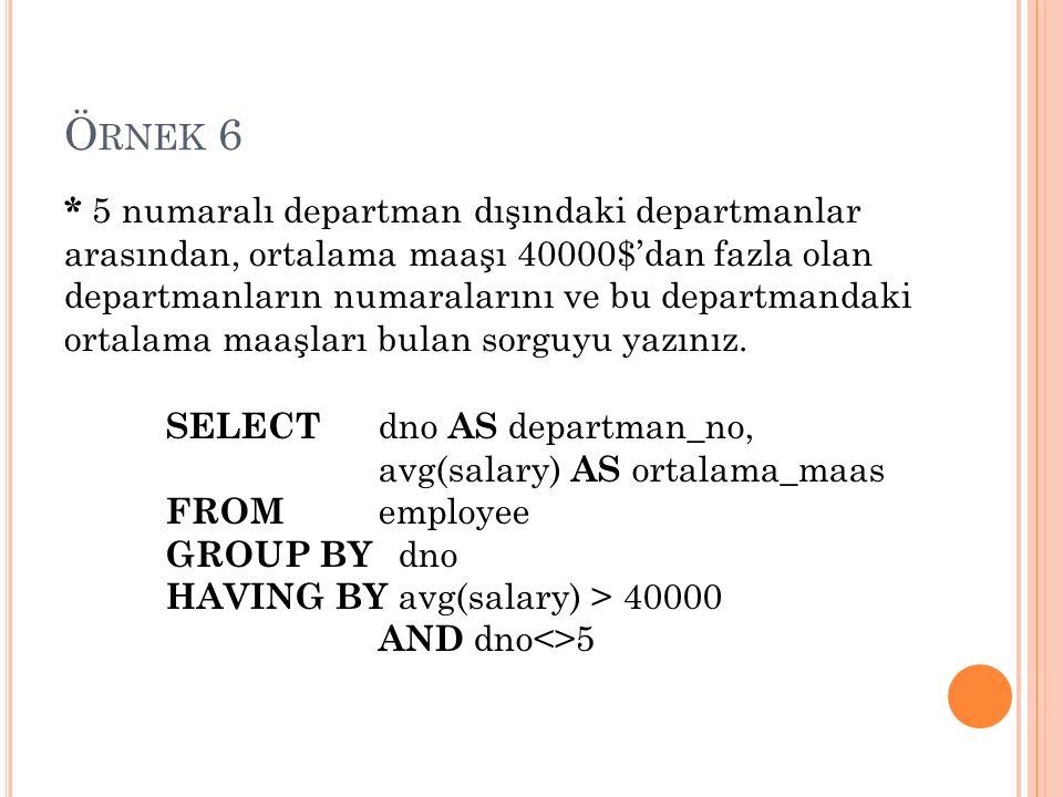 Ö RNEK 6 * 5 numaralı departman dışındaki departmanlar arasından, ortalama maaşı 40000$'dan fazla olan departmanların numaralarını ve bu departmandaki ortalama maaşları bulan sorguyu yazınız.