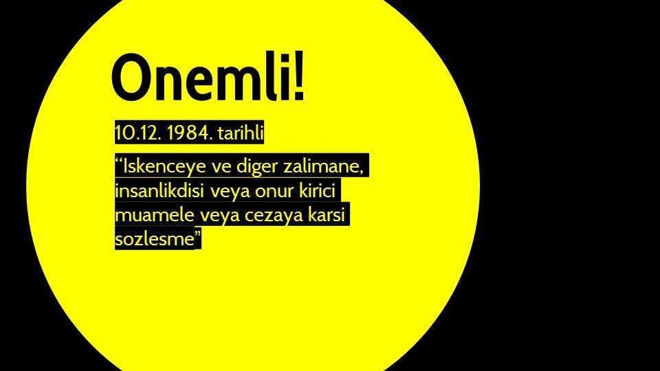 """Onemli! 10.12. 1984. tarihli """"Iskenceye ve diger zalimane, insanlikdisi veya onur kirici muamele veya cezaya karsi sozlesme"""""""