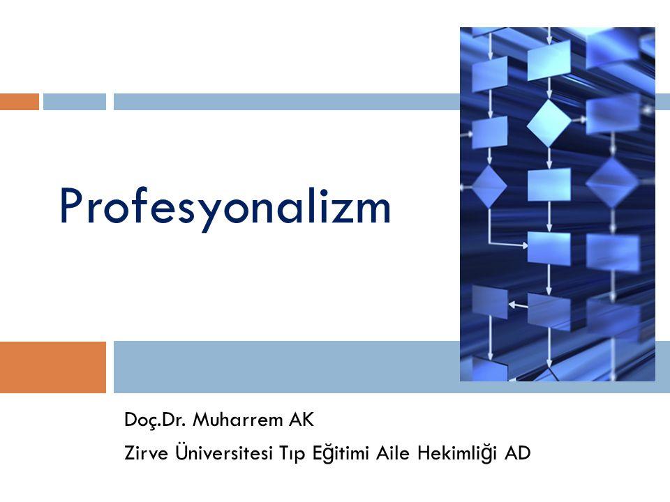Doç.Dr. Muharrem AK Zirve Üniversitesi Tıp E ğ itimi Aile Hekimli ğ i AD Profesyonalizm