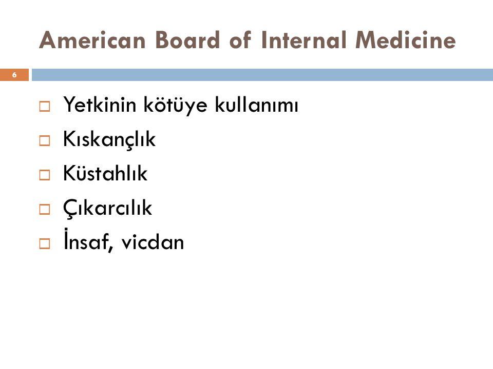 American Board of Internal Medicine 6  Yetkinin kötüye kullanımı  Kıskançlık  Küstahlık  Çıkarcılık  İ nsaf, vicdan