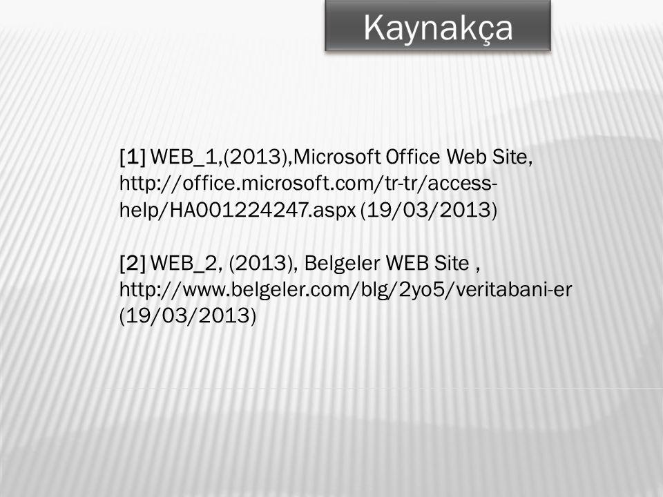 [1] WEB_1,(2013),Microsoft Office Web Site, http://office.microsoft.com/tr-tr/access- help/HA001224247.aspx (19/03/2013) [2] WEB_2, (2013), Belgeler WEB Site, http://www.belgeler.com/blg/2yo5/veritabani-er (19/03/2013)