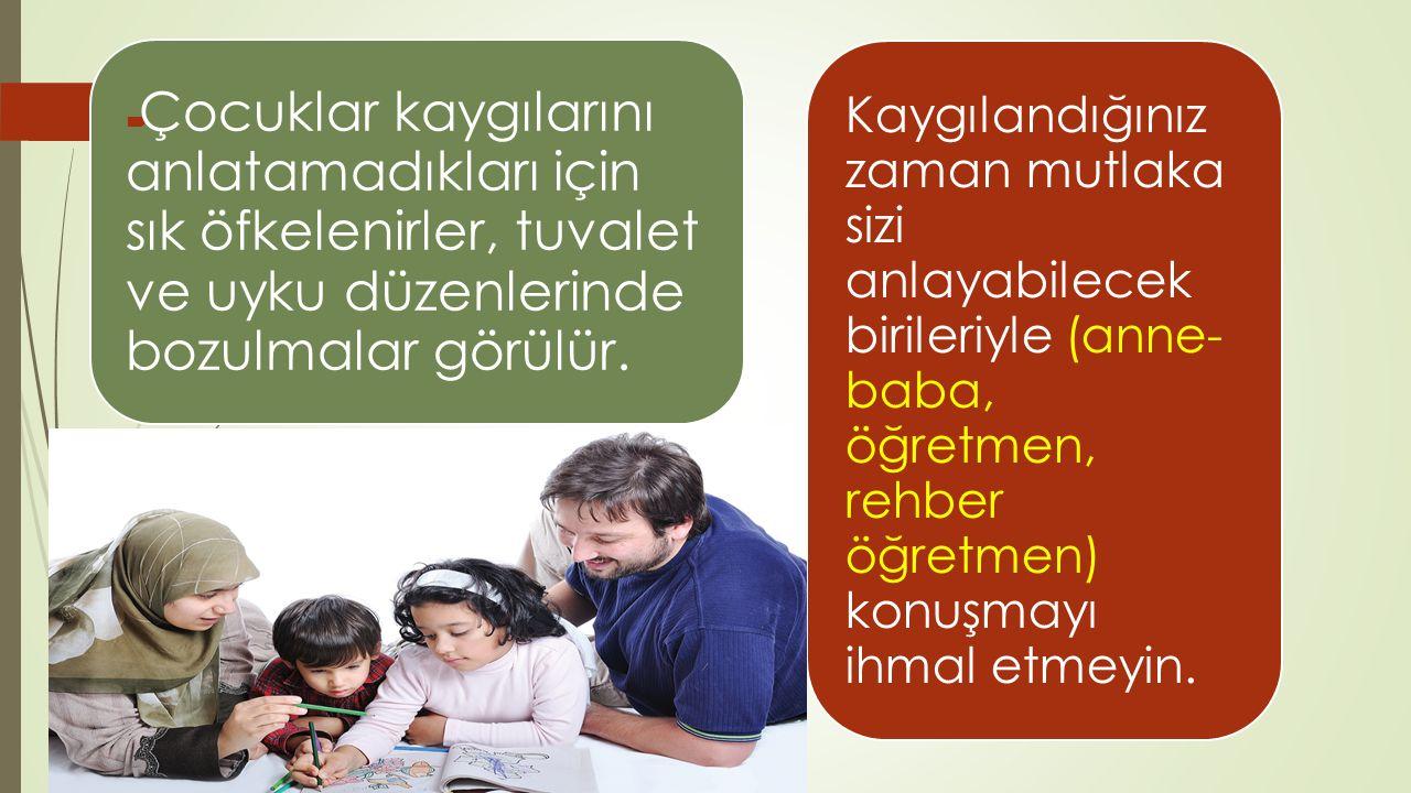 Çocuklar kaygılarını anlatamadıkları için sık öfkelenirler, tuvalet ve uyku düzenlerinde bozulmalar görülür.