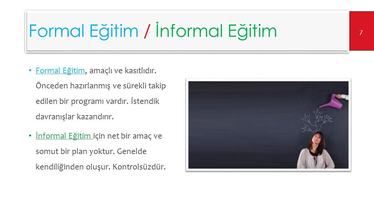 Formal Eğitim / İnformal Eğitim Formal Eğitim, amaçlı ve kasıtlıdır.