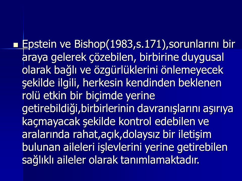 Epstein ve Bishop(1983,s.171),sorunlarını bir araya gelerek çözebilen, birbirine duygusal olarak bağlı ve özgürlüklerini önlemeyecek şekilde ilgili, h