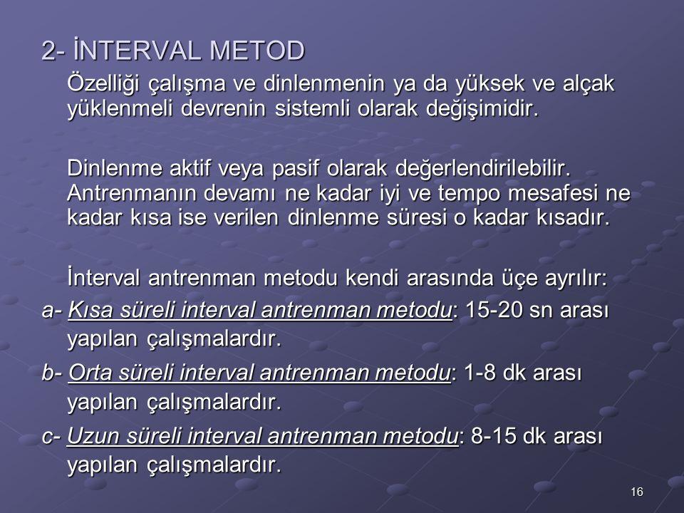 16 2- İNTERVAL METOD Özelliği çalışma ve dinlenmenin ya da yüksek ve alçak yüklenmeli devrenin sistemli olarak değişimidir.