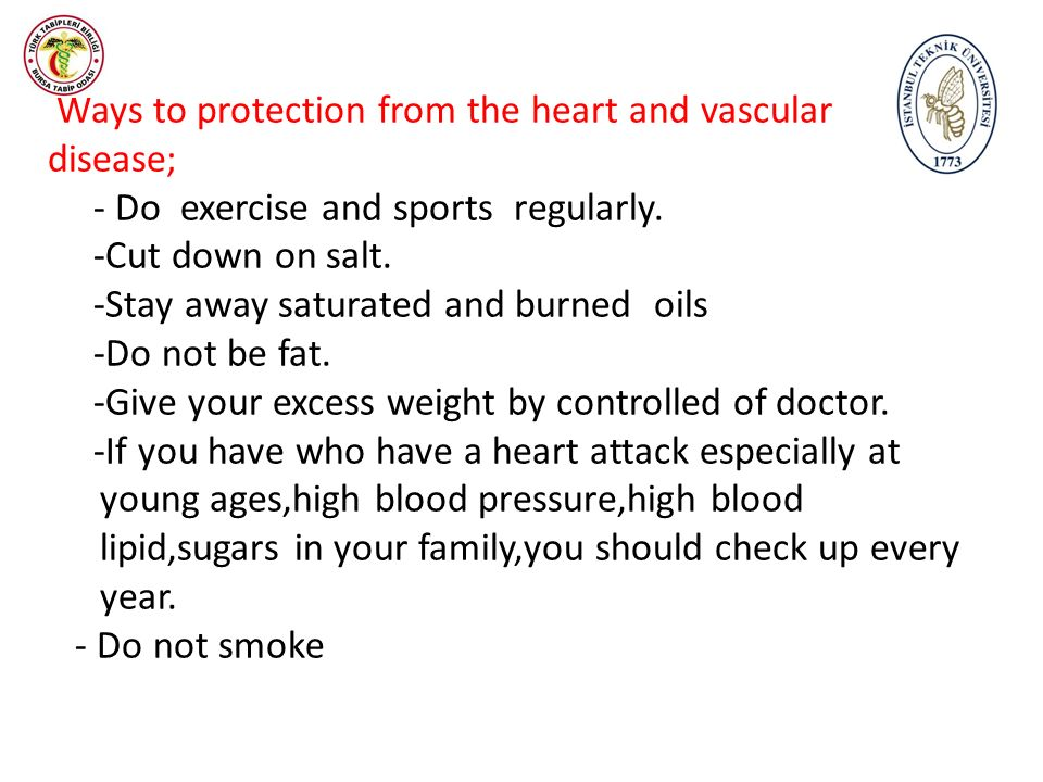 Ways to protection from the heart and vascular disease; - Do exercise and sports regularly. -Cut down on salt. -Stay away saturated and burned oils -D