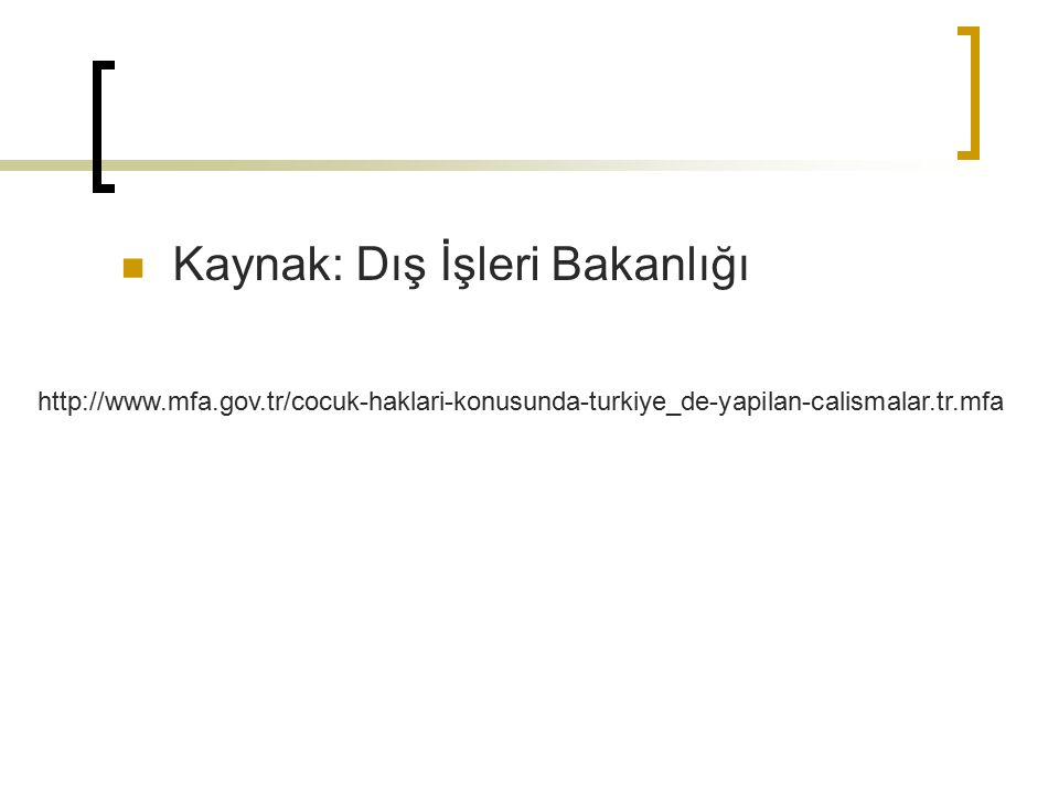 Kaynak: Dış İşleri Bakanlığı http://www.mfa.gov.tr/cocuk-haklari-konusunda-turkiye_de-yapilan-calismalar.tr.mfa