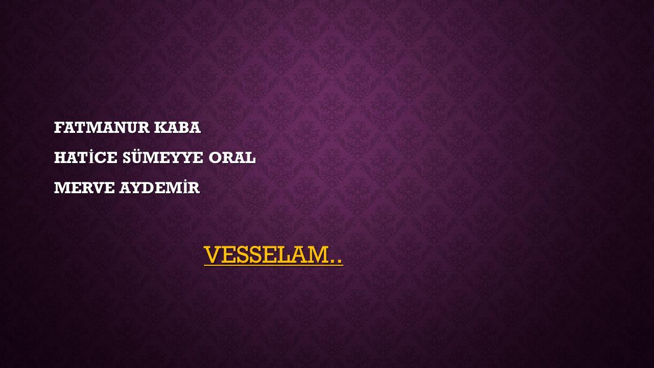 FATMANUR KABA HAT İ CE SÜMEYYE ORAL MERVE AYDEM İ R VESSELAM.. VESSELAM..