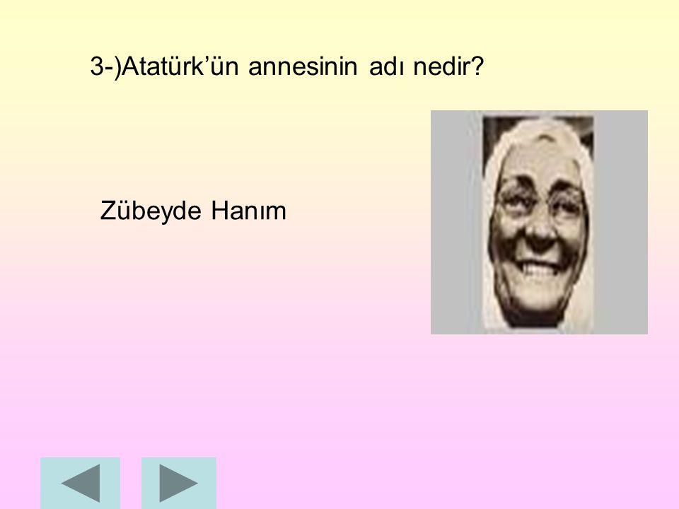 2-)Atatürk nerede doğdu? Selanik'te.
