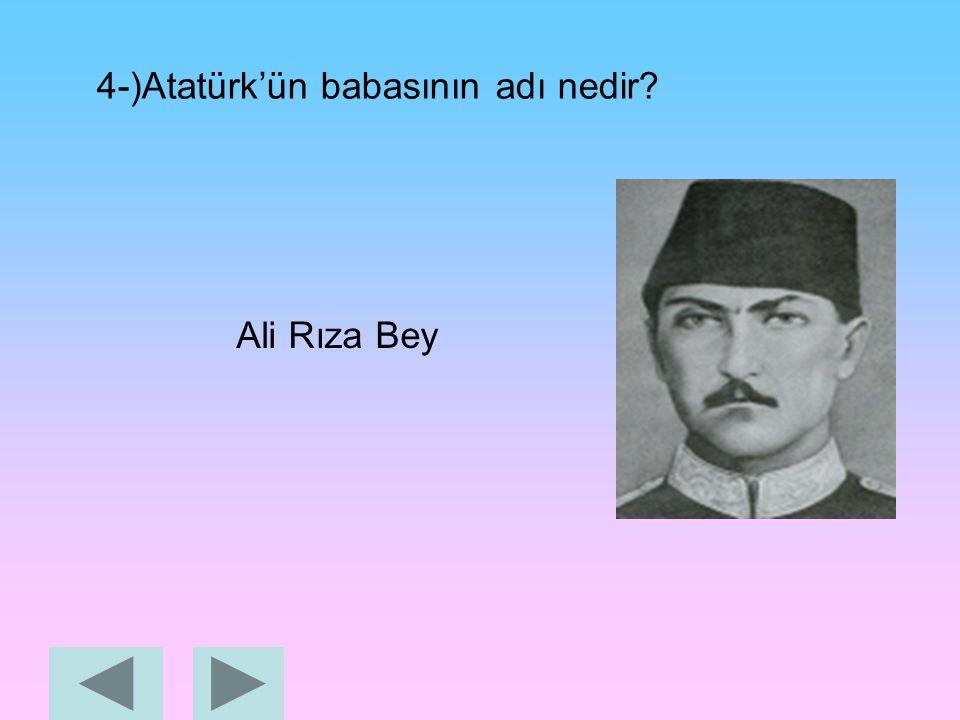 3-)Atatürk'ün annesinin adı nedir? Zübeyde Hanım