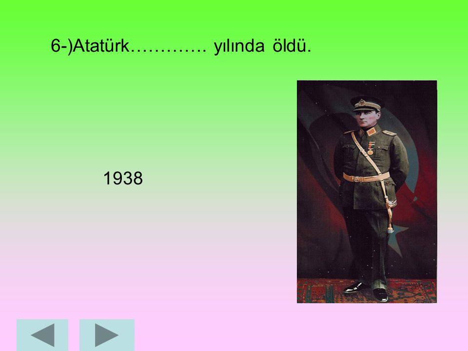 5-)Atatürk ……………'in kurucusudur. Cumhuriyet