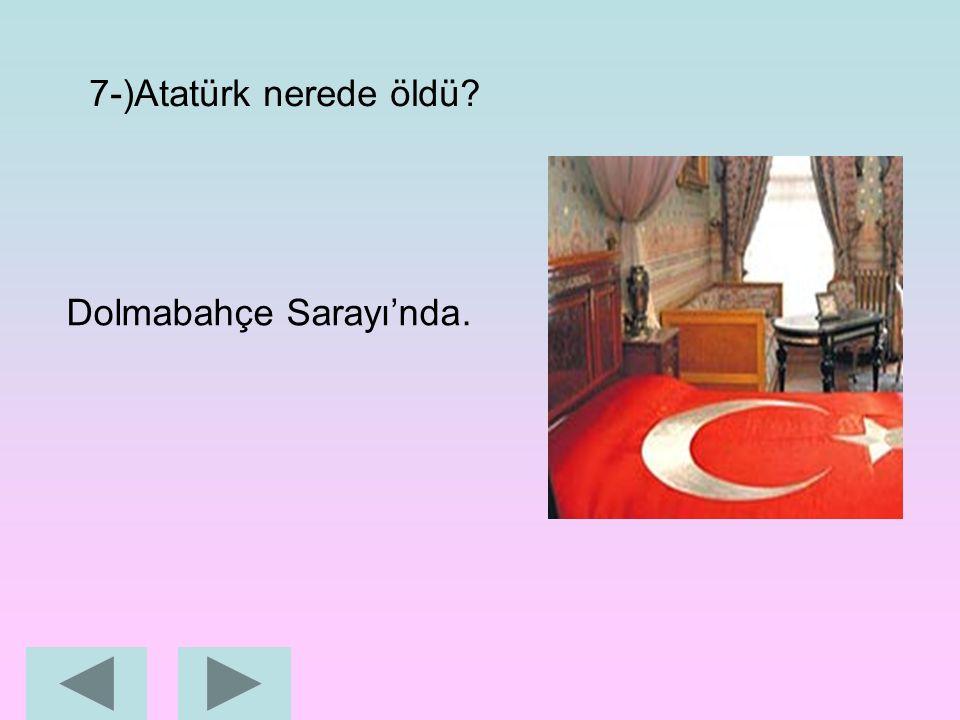 6-)Atatürk…………. yılında öldü. 1938