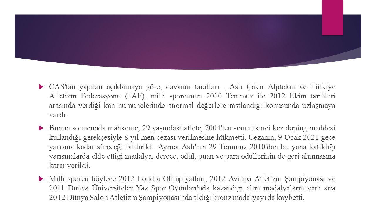  CAS tan yapılan açıklamaya göre, davanın tarafları, Aslı Çakır Alptekin ve Türkiye Atletizm Federasyonu (TAF), milli sporcunun 2010 Temmuz ile 2012 Ekim tarihleri arasında verdiği kan numunelerinde anormal değerlere rastlandığı konusunda uzlaşmaya vardı.