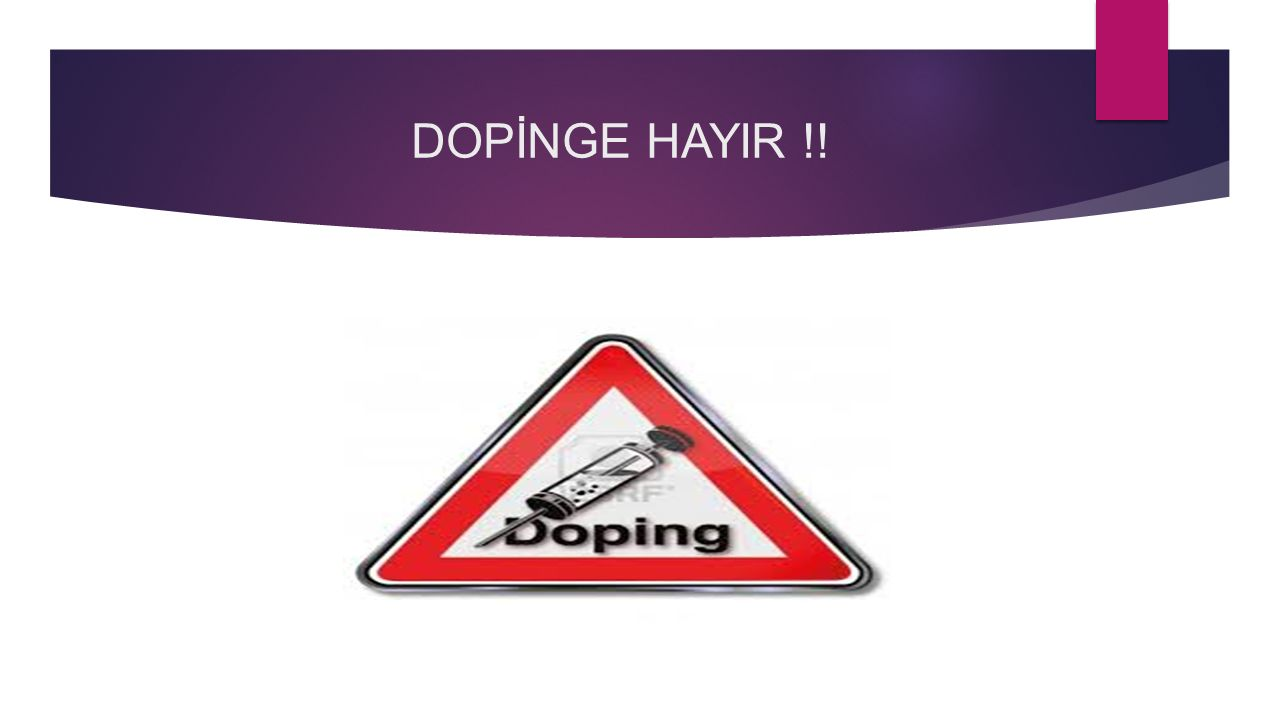 DOPİNGE HAYIR !!