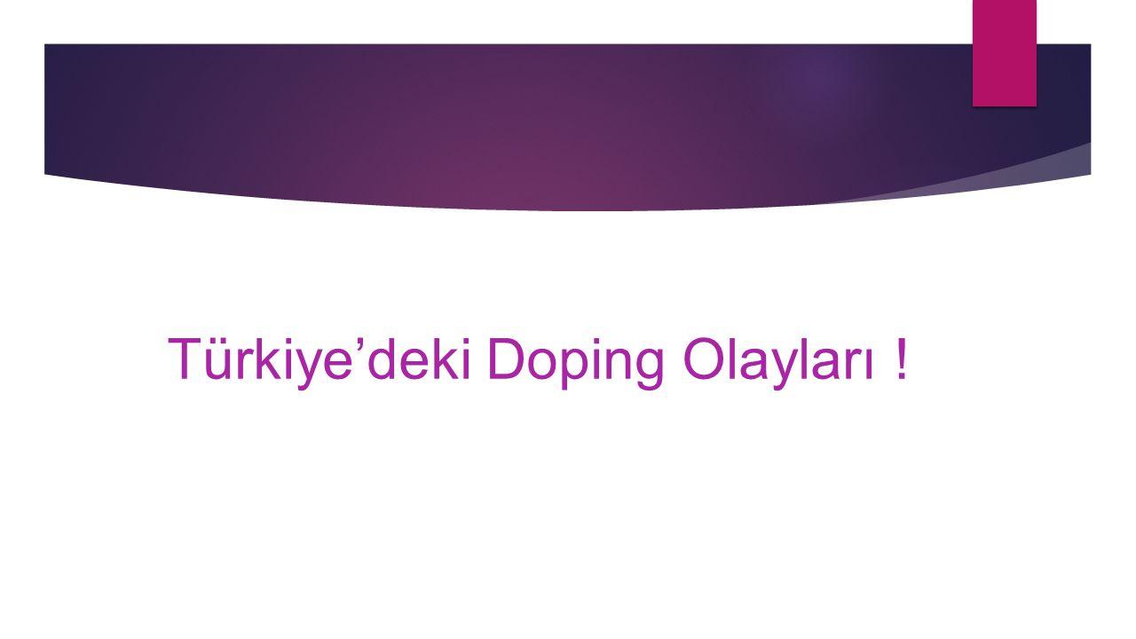 Türkiye'deki Doping Olayları !