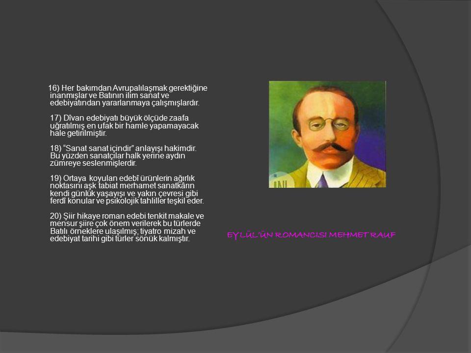 EYLÜL'ÜN ROMANCISI MEHMET RAUF 16) Her bakımdan Avrupalılaşmak gerektiğine inanmışlar ve Batının ilim sanat ve edebiyatından yararlanmaya çalışmışlardır.