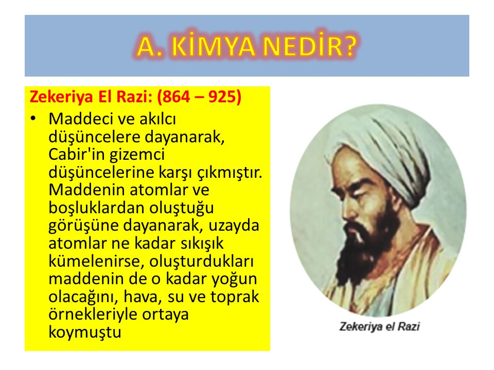 Zekeriya El Razi: (864 – 925) Maddeci ve akılcı düşüncelere dayanarak, Cabir in gizemci düşüncelerine karşı çıkmıştır.