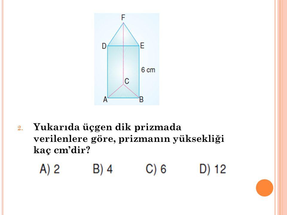 2. Yukarıda üçgen dik prizmada verilenlere göre, prizmanın yüksekliği kaç cm'dir?