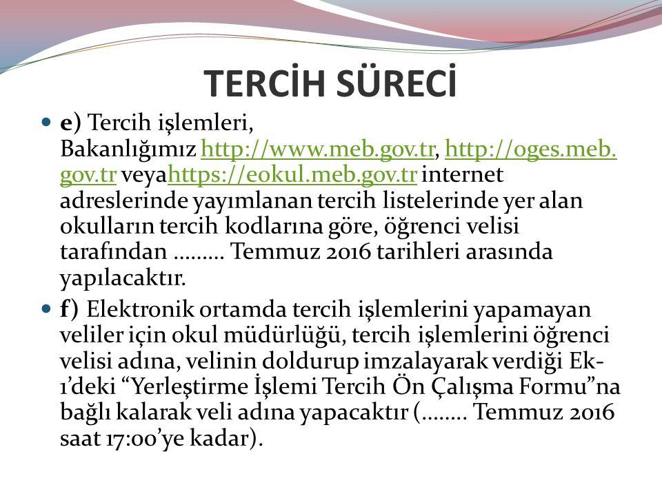 TERCİH SÜRECİ e) Tercih işlemleri, Bakanlığımız http://www.meb.gov.tr, http://oges.meb. gov.tr veyahttps://eokul.meb.gov.tr internet adreslerinde yayı