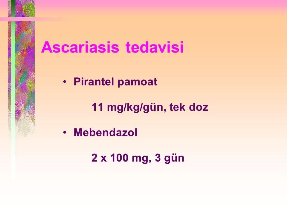 Ascariasis tedavisi Pirantel pamoat 11 mg/kg/gün, tek doz Mebendazol 2 x 100 mg, 3 gün