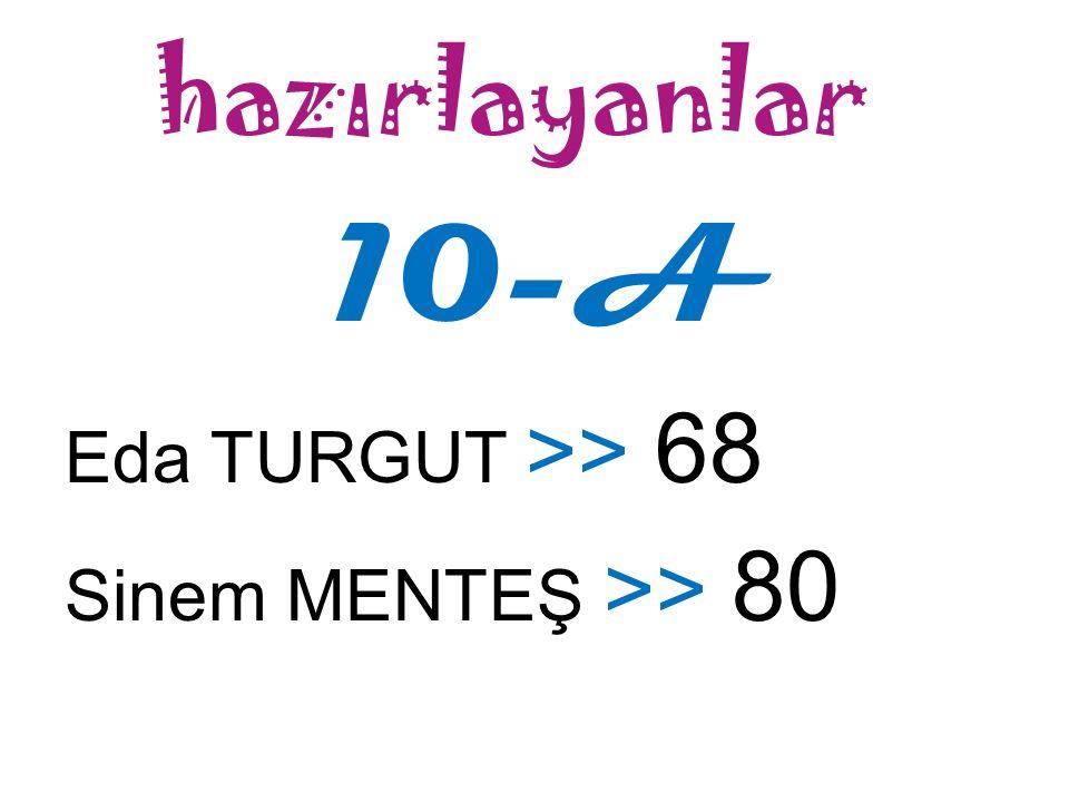 hazırlayanlar 10-A Eda TURGUT >> 68 Sinem MENTEŞ >> 80