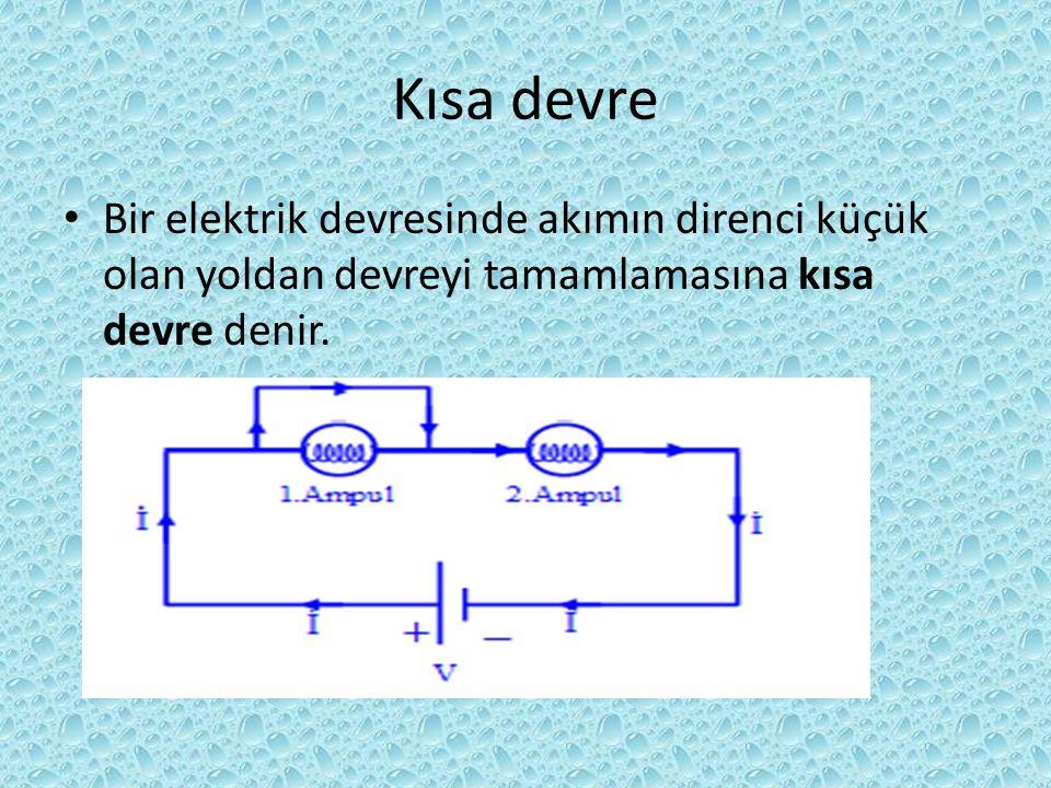 Kısa devre Bir elektrik devresinde akımın direnci küçük olan yoldan devreyi tamamlamasına kısa devre denir.