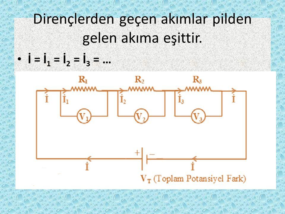 Dirençlerden geçen akımlar pilden gelen akıma eşittir. İ = İ 1 = İ 2 = İ 3 = …