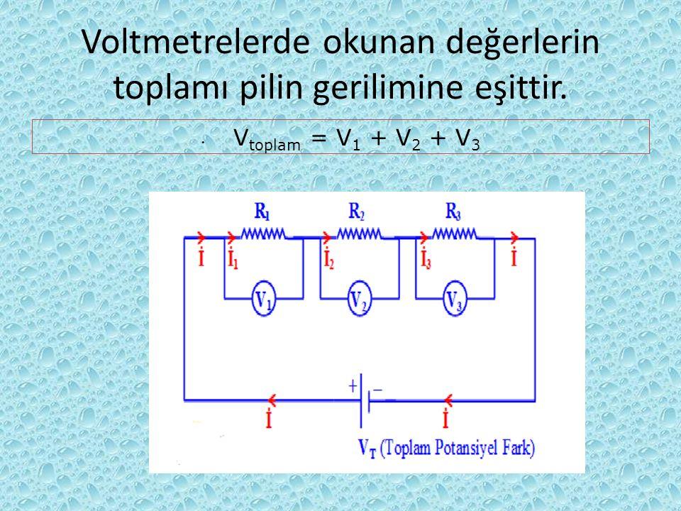 Voltmetrelerde okunan değerlerin toplamı pilin gerilimine eşittir. V toplam = V 1 + V 2 + V 3