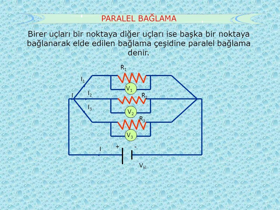 PARALEL BAĞLAMA V 1 V2V2 V 3 Birer uçları bir noktaya diğer uçları ise başka bir noktaya bağlanarak elde edilen bağlama çeşidine paralel bağlama denir.