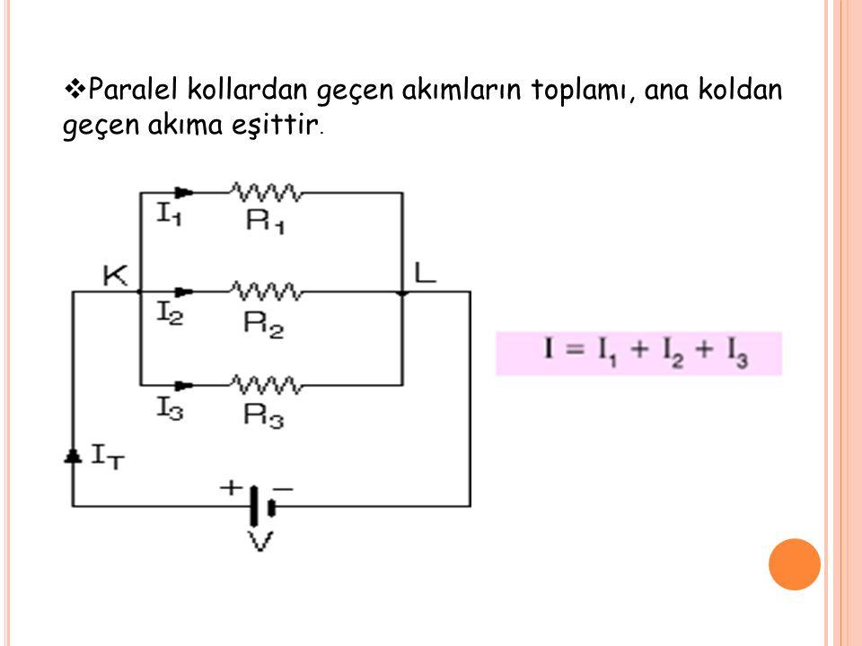  Paralel kollardan geçen akımların toplamı, ana koldan geçen akıma eşittir.