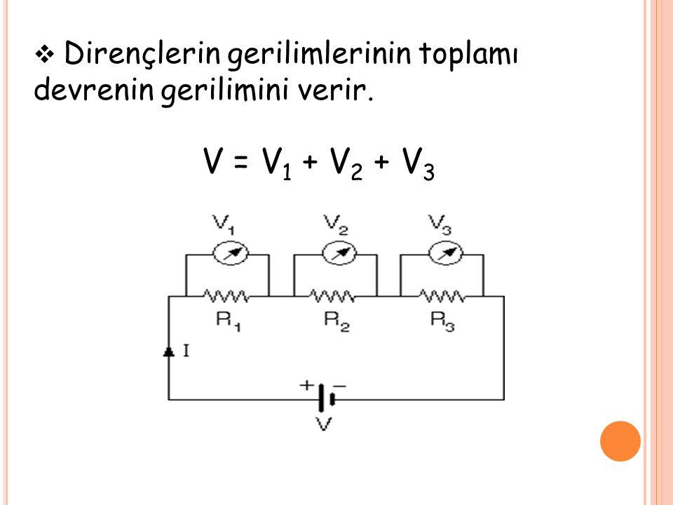  Dirençlerin gerilimlerinin toplamı devrenin gerilimini verir. V = V 1 + V 2 + V 3