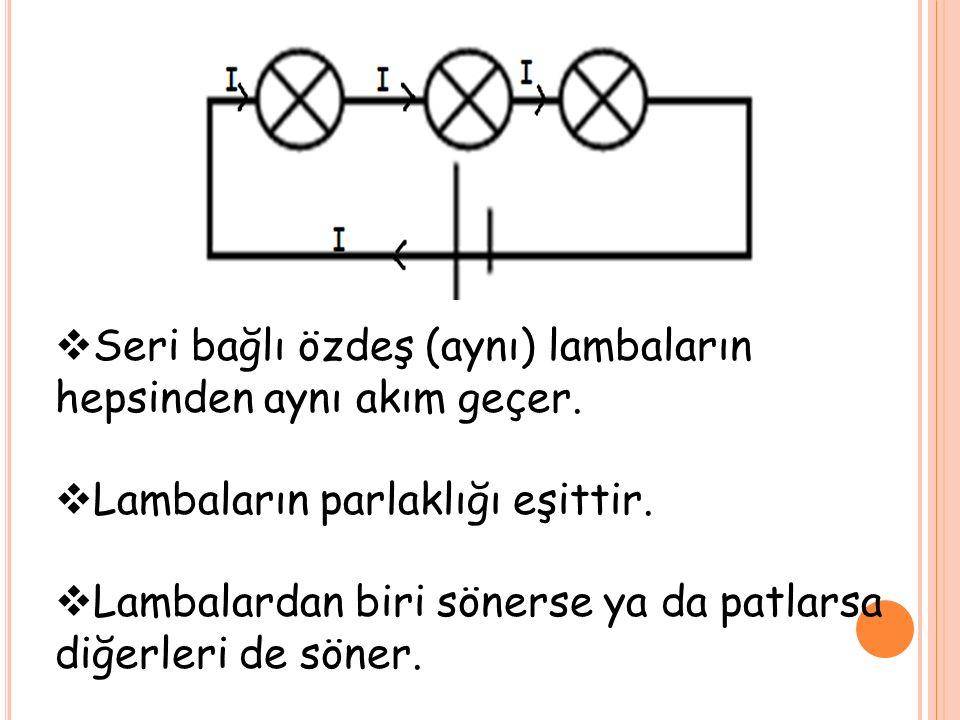  Seri bağlı özdeş (aynı) lambaların hepsinden aynı akım geçer.