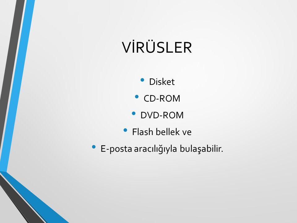 VİRÜSLER Disket CD-ROM DVD-ROM Flash bellek ve E-posta aracılığıyla bulaşabilir.