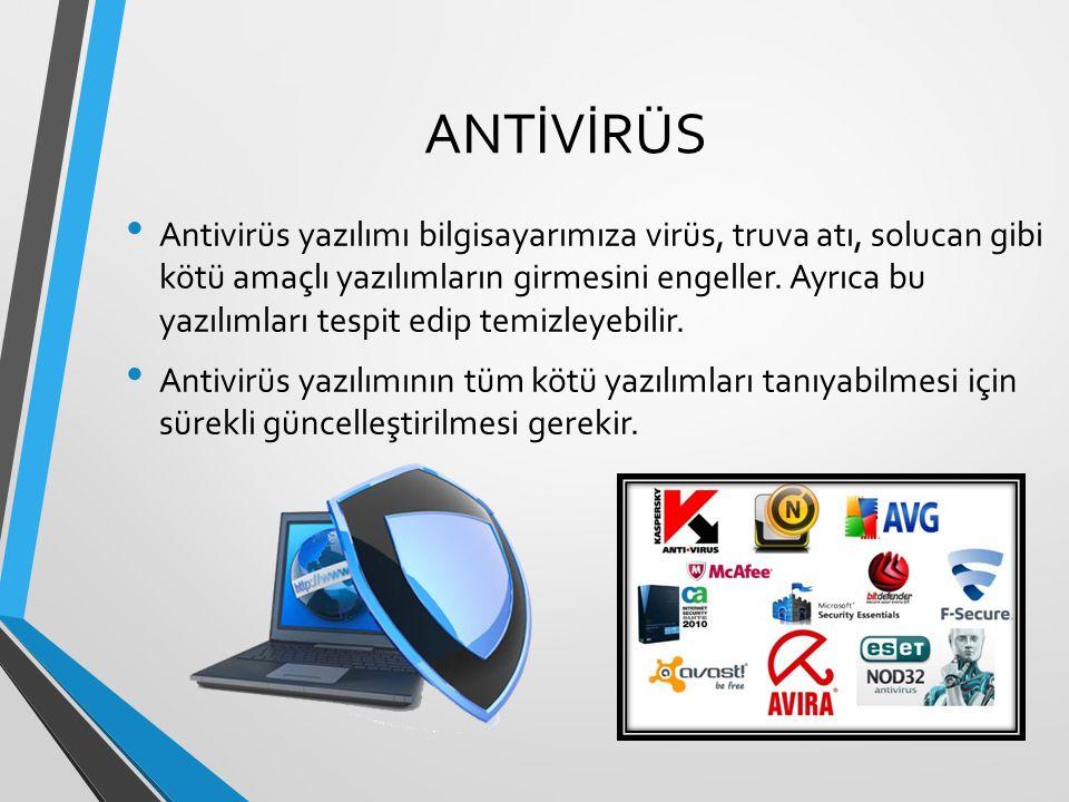 ANTİVİRÜS Antivirüs yazılımı bilgisayarımıza virüs, truva atı, solucan gibi kötü amaçlı yazılımların girmesini engeller. Ayrıca bu yazılımları tespit