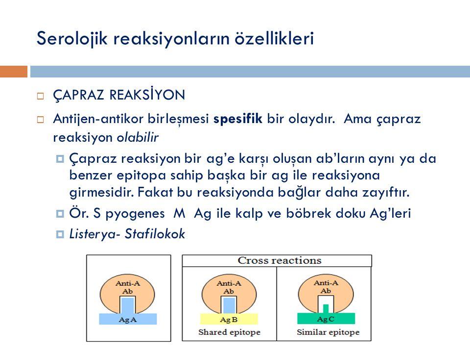 Serolojik reaksiyonların özellikleri  ÇAPRAZ REAKS İ YON  Antijen-antikor birleşmesi spesifik bir olaydır. Ama çapraz reaksiyon olabilir  Çapraz re