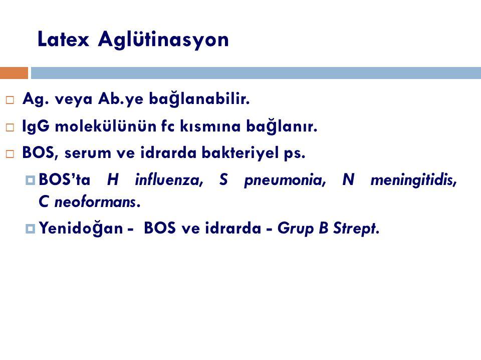 Latex Aglütinasyon  Ag. veya Ab.ye ba ğ lanabilir.  IgG molekülünün fc kısmına ba ğ lanır.  BOS, serum ve idrarda bakteriyel ps.  BOS'ta H influen