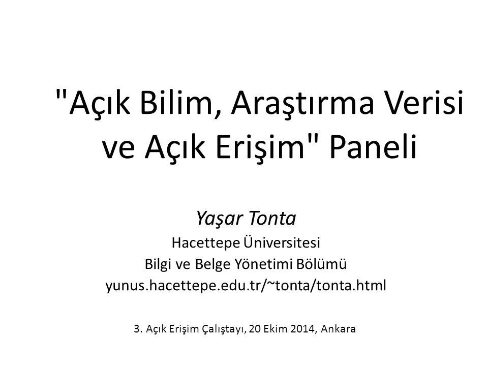Açık Bilim, Araştırma Verisi ve Açık Erişim Paneli Yaşar Tonta Hacettepe Üniversitesi Bilgi ve Belge Yönetimi Bölümü yunus.hacettepe.edu.tr/~tonta/tonta.html 3.
